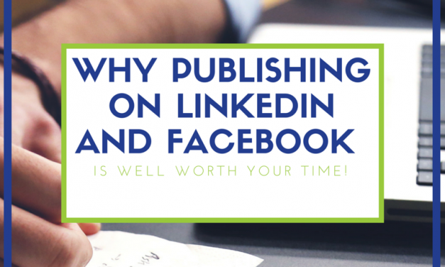 Why Publishing on LinkedIn and Facebook Is Well Worth Your Time!